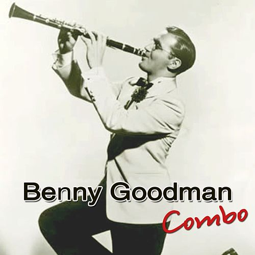 Play & Download Benny Goodman Combo by Benny Goodman | Napster