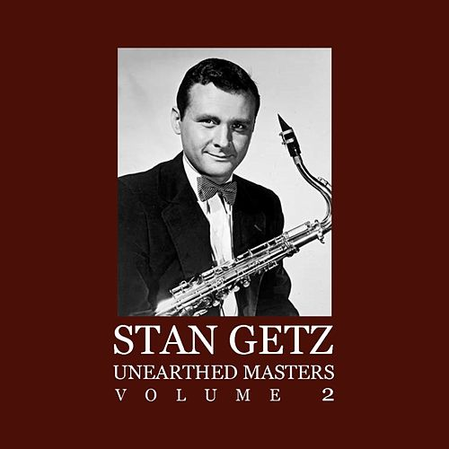 Play & Download Unearthed Masters Volume 2 by Stan Getz | Napster