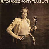 Forty Years Late by Butch Robins