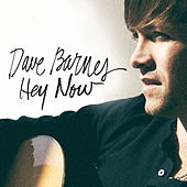 Hey Now by Dave Barnes