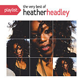 Play & Download Playlist: The Very Best Of Heather Headley by Heather Headley | Napster