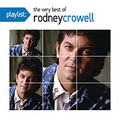 Play & Download Playlist: The Very Best Of Rodney Crowell by Rodney Crowell | Napster