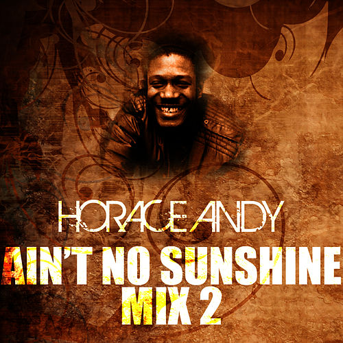 Play & Download Ain't No Sunshine Mix 2 by Horace Andy | Napster