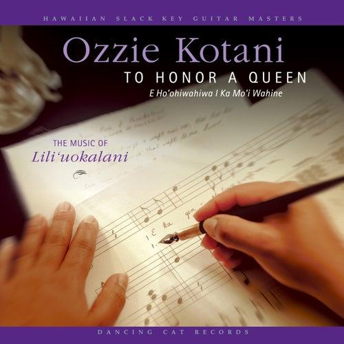 To Honor A Queen (E Ho'ohiwahiwa I Ka Mo'i Wahine) - The Music of Lili'uokalani by Ozzie Kotani