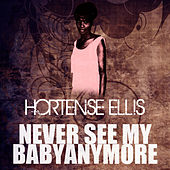 Play & Download Never See My Baby Anymore by Hortense Ellis | Napster