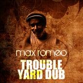 Trouble Yard Dub by Max Romeo