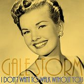 I Don't Want To Walk Without You by Gale Storm