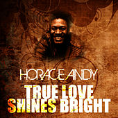 True Love Shines Bright by Horace Andy