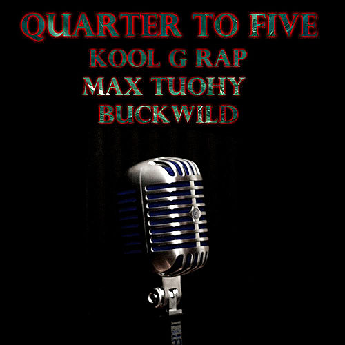 Play & Download Quarter to Five (feat. Max Tuohy & Buck Wild) by Kool G Rap | Napster