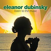Listen to the Music by Eleanor Dubinsky
