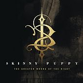 Play & Download The Greater Wrong Of The Right by Skinny Puppy | Napster