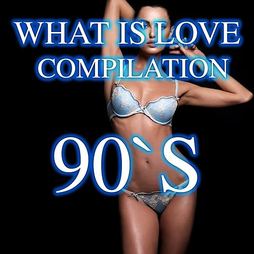 What Is Love Compilation Dance 90's by Disco Fever