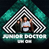 Uh Oh (Single) by Junior Doctor