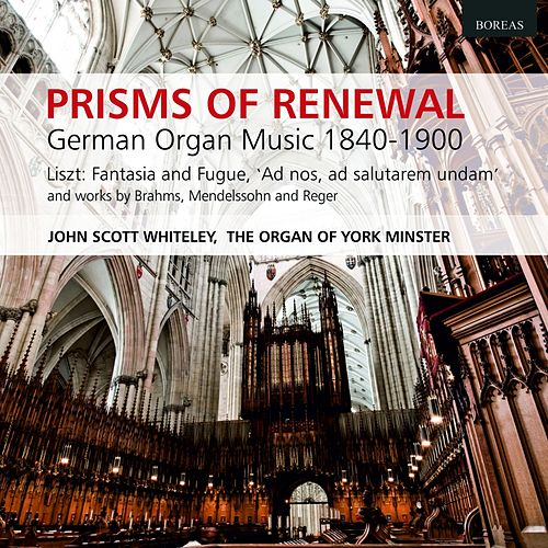 Prisms of Renewal (German Organ Music 1840 - 1900) by John Scott Whiteley