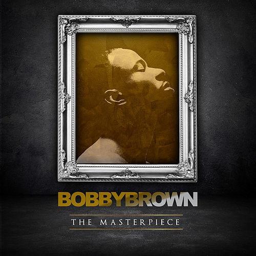 Play & Download The Masterpiece by Bobby Brown | Napster