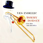 Play & Download Yes Indeed! by Tommy Dorsey | Napster