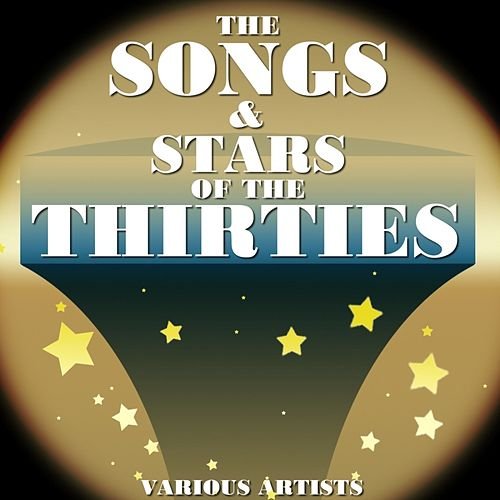 The Songs & Stars Of The Thirties by Various Artists
