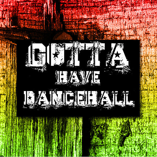 Gotta Have Dancehall Platinum Edition by Various Artists