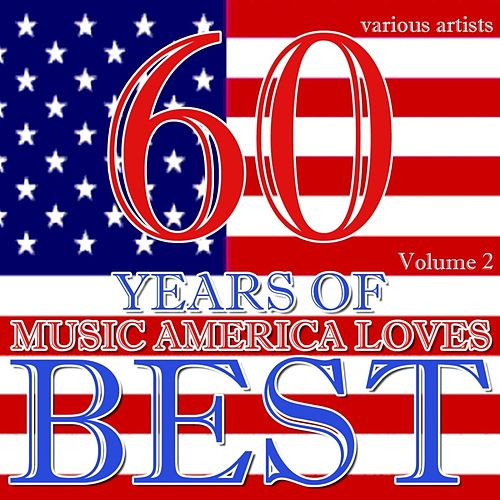 Play & Download 60 Years Of Music America Loves Best Volume 2 by Various Artists | Napster