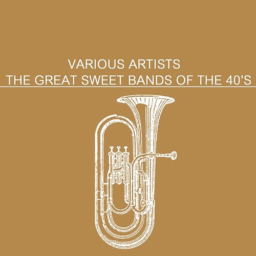 Play & Download The Great Sweet Bands Of The 40's by Various Artists | Napster