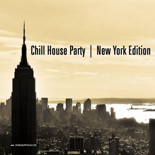 Chill House Party - New York Edition by Various Artists