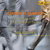 Play & Download Eugen D'Albert: Die Abreise (The Departure) by Lotte Schadle | Napster