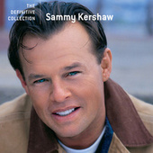 Play & Download The Definitive Collection by Sammy Kershaw | Napster