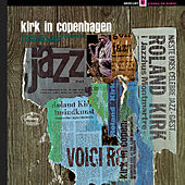 Play & Download Kirk In Copenhagen by Rahsaan Roland Kirk | Napster