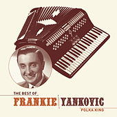 The Best Of Frankie Yankovic by Frankie Yankovic