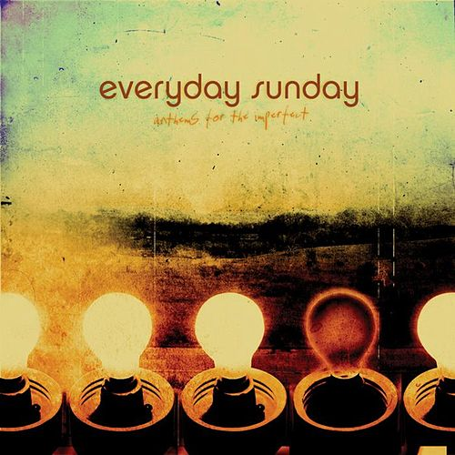 Play & Download Anthems For The Imperfect by Everyday Sunday | Napster