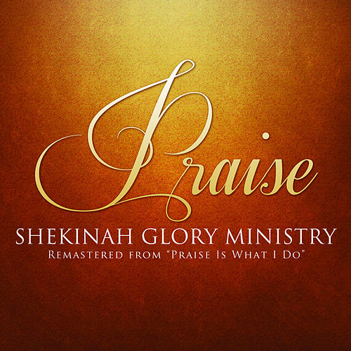 Play & Download Praise by Shekinah Glory Ministry | Napster