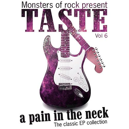 Monsters of Rock Presents - Taste - a Pain in the Neck, Volume 6 by Taste