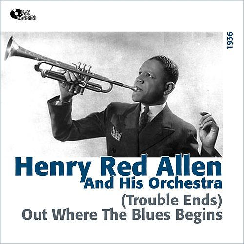 Play & Download (Trouble Ends) Out Where the Blues Begins (1936) by Henry Red Allen | Napster