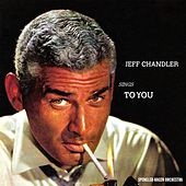 Play & Download Jeff Chandler Sings To You by Jeff Chandler | Napster