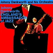 Play & Download England's Ambassador Of Jazz by Johnny Dankworth | Napster