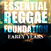 Play & Download Essential Reggae Foundation Early Years Platinum Edition by Various Artists | Napster