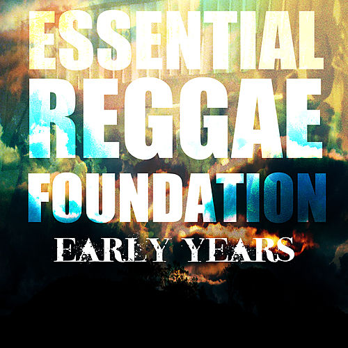 Essential Reggae Foundation Early Years Platinum Edition by Various Artists