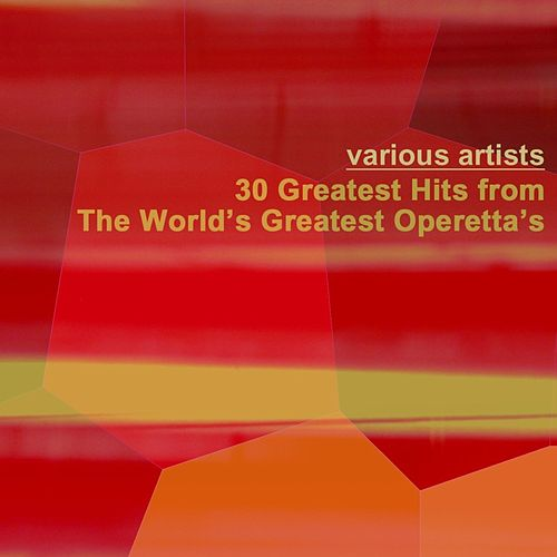 Play & Download 30 Greatest Hits From The World's Greatest Operettas by Various Artists | Napster