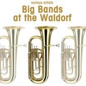 Big Bands At The Waldorf by Various Artists