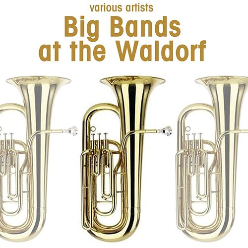 Play & Download Big Bands At The Waldorf by Various Artists | Napster