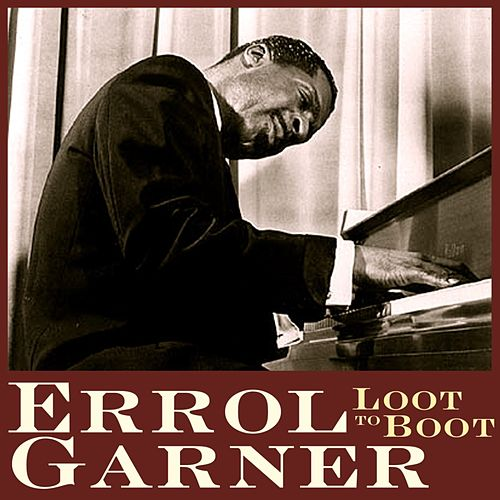 Play & Download Loot To Boot by Erroll Garner | Napster