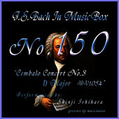 Play & Download Bach In Musical Box 150 / Cembalo Concert No3 D Major Bwv1054 by Shinji Ishihara | Napster