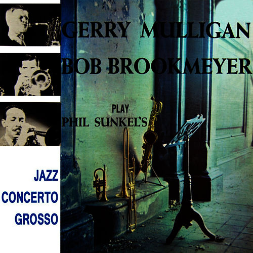 Play & Download Gerry Mulligan And Bob Brookmeyer Play Phil Sunkel's Jazz Concerto Grosso by Gerry Mulligan | Napster