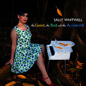 Play & Download The Good, The Bad and the Awkward by Sally Whitwell | Napster