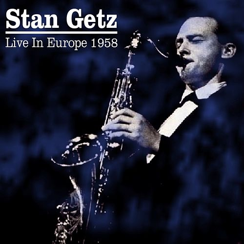 Play & Download Live In Europe 1958 by Stan Getz | Napster