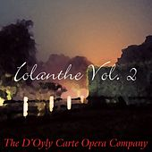 Play & Download Iolanthe Vol. II by The D'Oyly Carte Opera Company | Napster