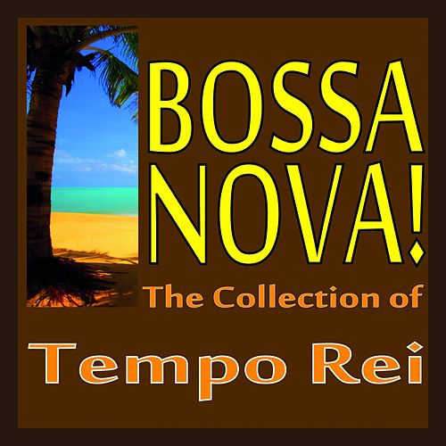 Play & Download Bossa Nova! (The Collection Of Tempo Rei) by Tempo Rei | Napster