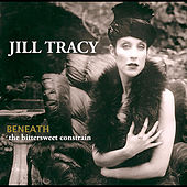 Play & Download Beneath: the Bittersweet Constrain by Jill Tracy | Napster
