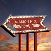 Play & Download Nowhere, Man by Mission Hill | Napster
