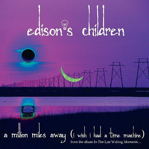 A Million Miles Away (I Wish I Had a Time Machine) by Edison's Children